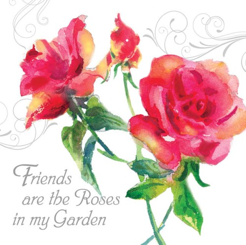 Friends are the Roses in my garden